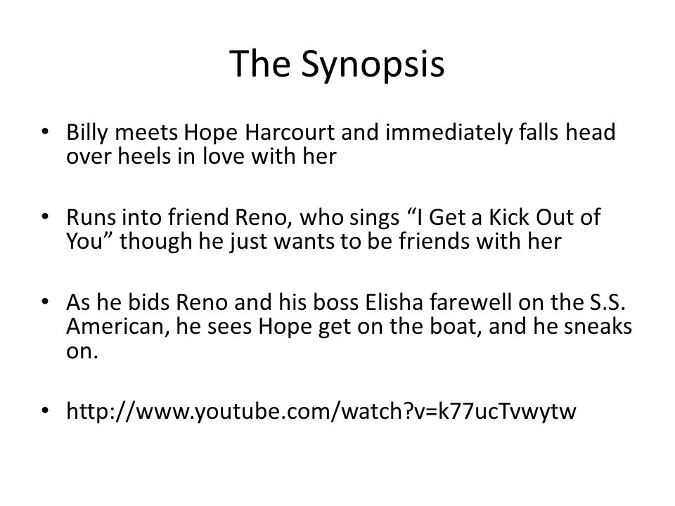 The Synopsis Billy meets Hope Harcourt and immediately falls head over heels in love with her Runs into friend Reno, who sings I Get a Kick Out of You though he just wants to be friends with her As he bids Reno and his boss Elisha farewell on the S.S.