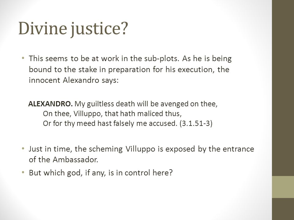 Divine justice. This seems to be at work in the sub-plots.