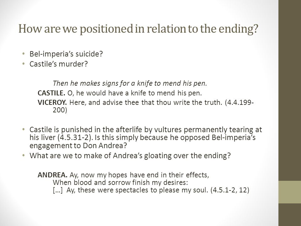 How are we positioned in relation to the ending. Bel-imperia's suicide.
