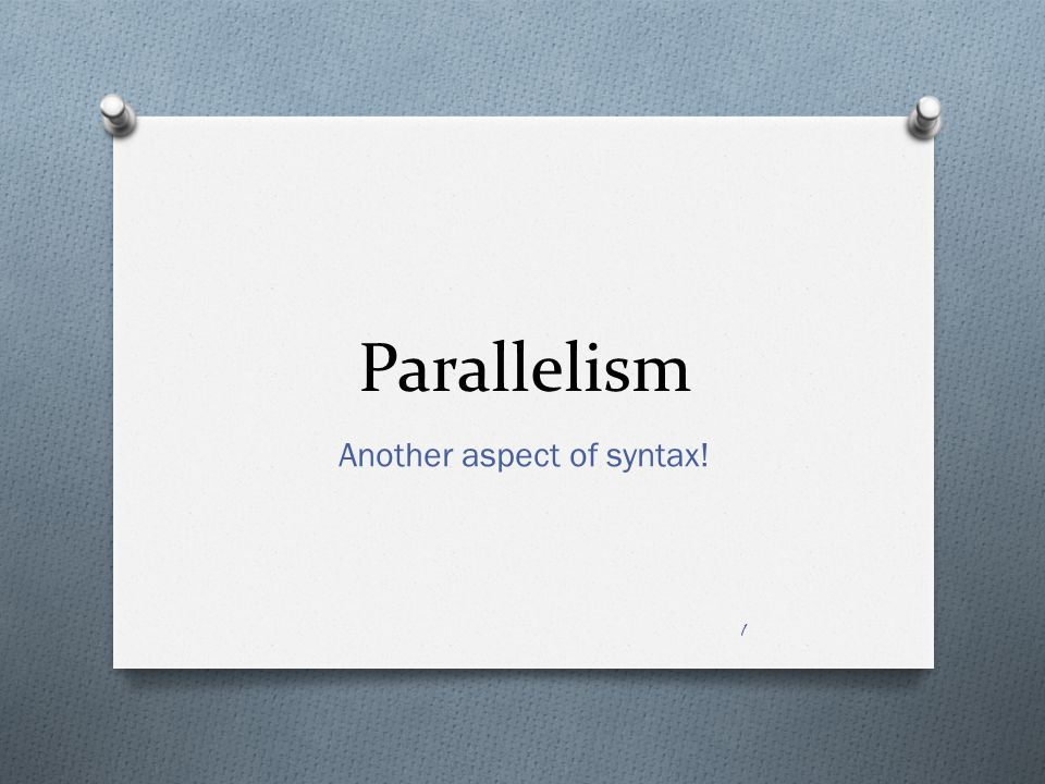 Parallelism Another aspect of syntax! 1