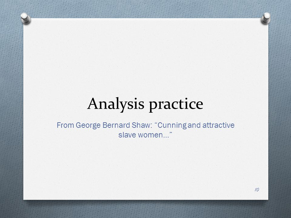 Analysis practice From George Bernard Shaw: Cunning and attractive slave women… 10