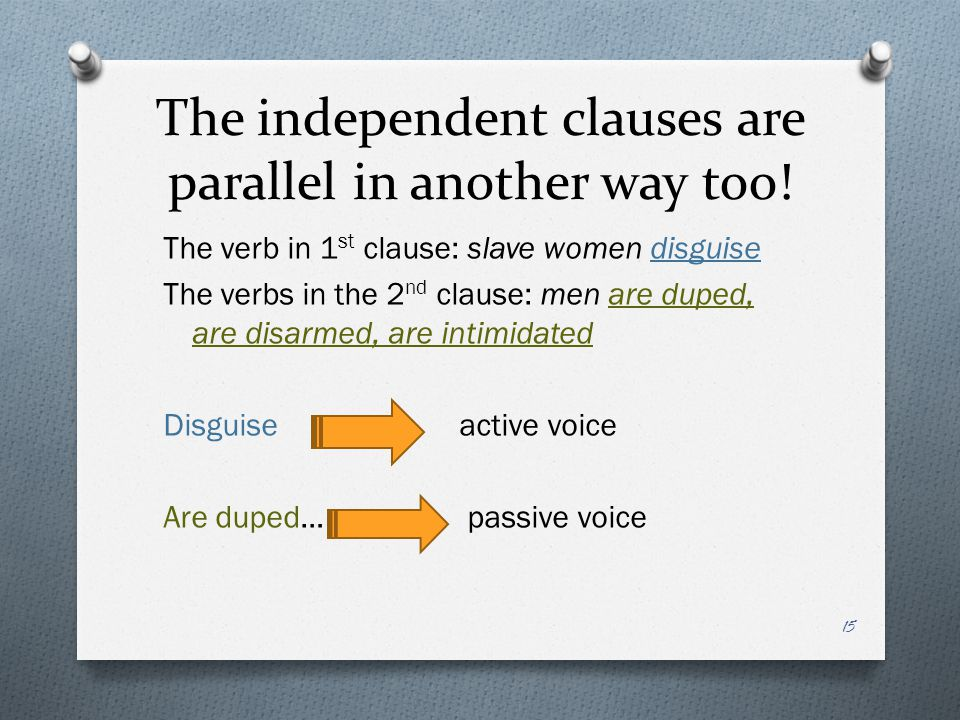 The independent clauses are parallel in another way too.