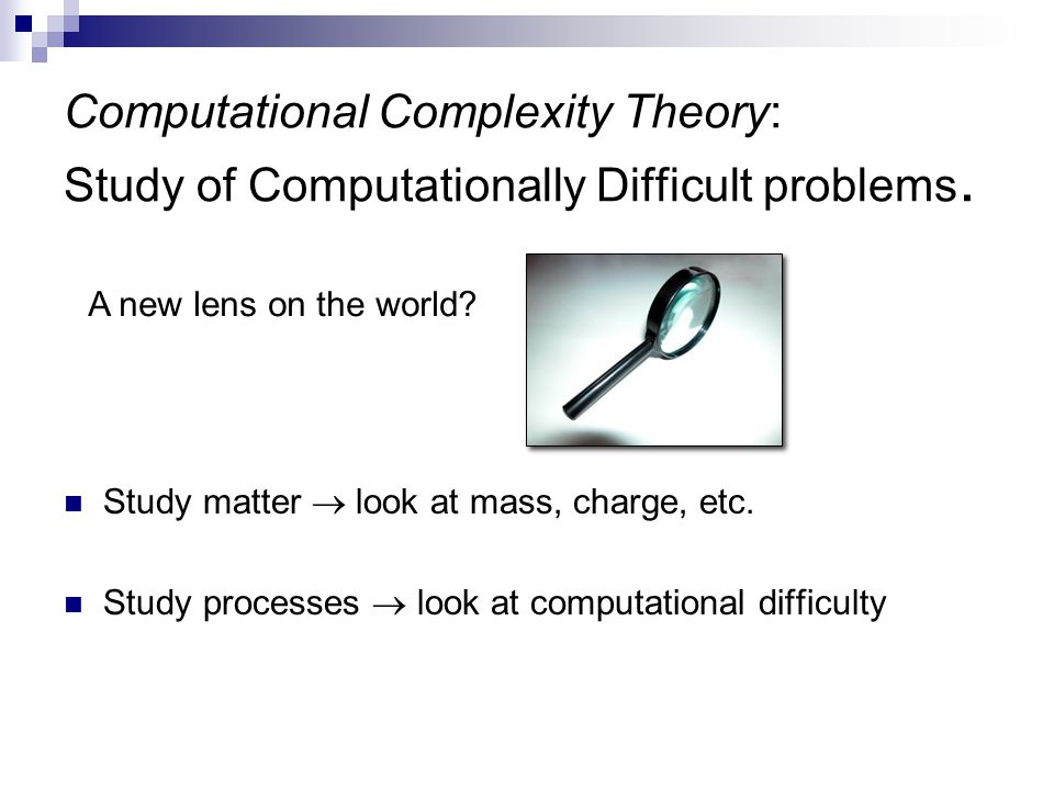 Computational Complexity Theory: Study of Computationally Difficult problems.