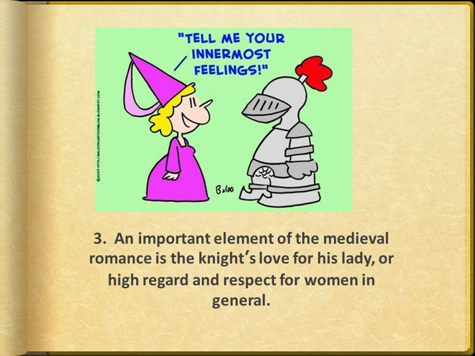 4.The settings of medieval romance tend to be imaginative and often vast and fairytale like.