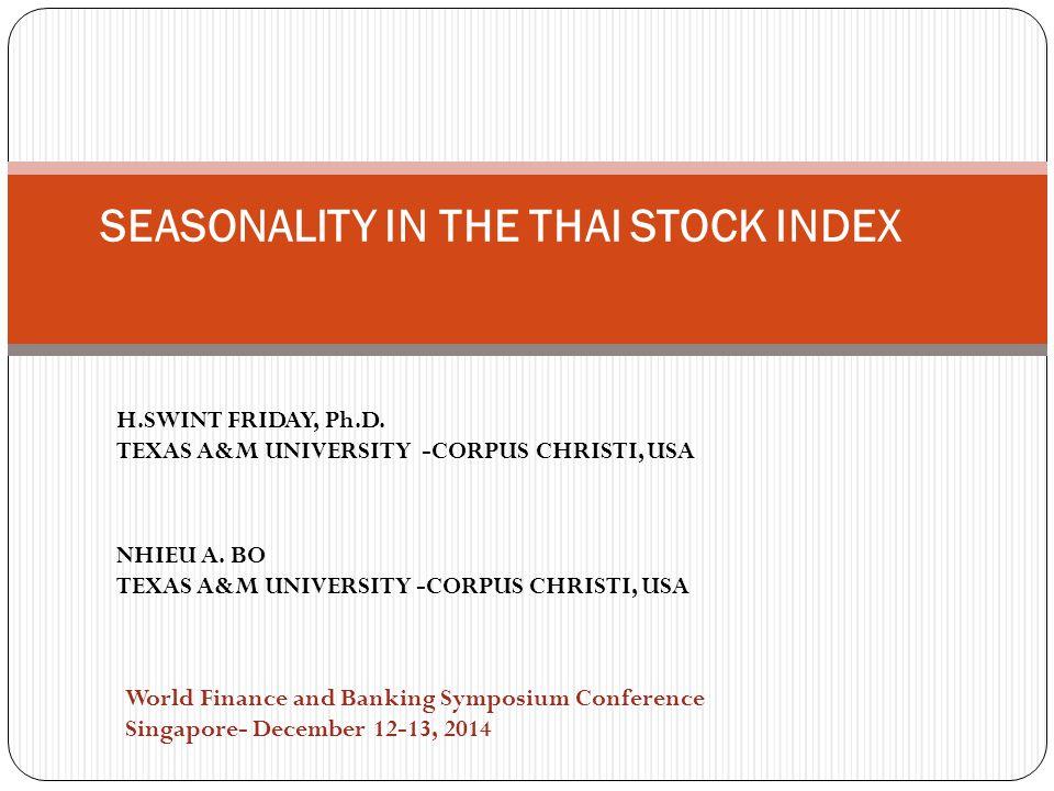 SEASONALITY IN THE THAI STOCK INDEX H.SWINT FRIDAY, Ph.D. TEXAS A&M UNIVERSITY -CORPUS CHRISTI, USA NHIEU A. BO TEXAS A&M UNIVERSITY -CORPUS CHRISTI,