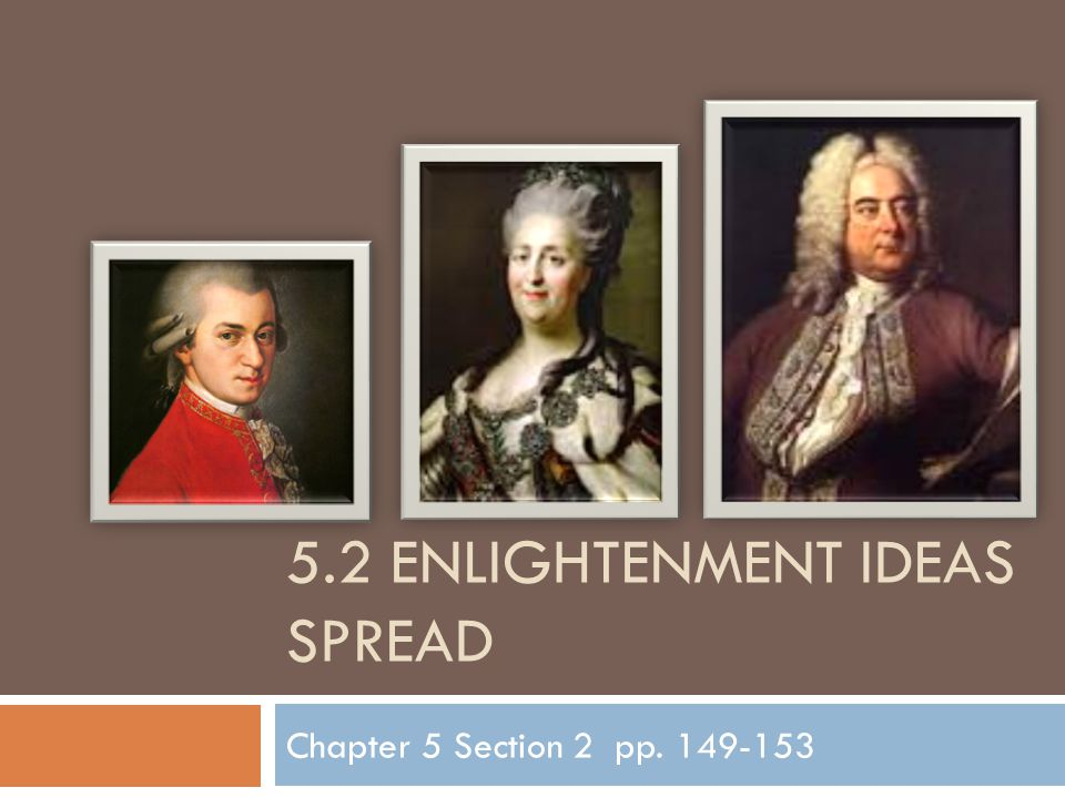 5.2 ENLIGHTENMENT IDEAS SPREAD Chapter 5 Section 2 pp. 149-153