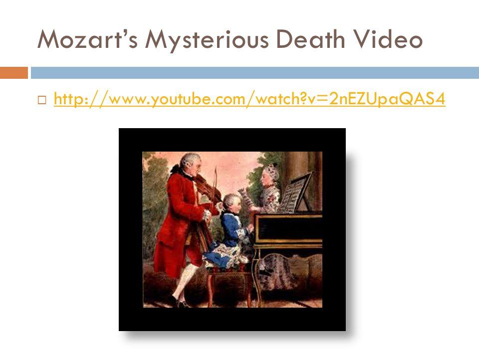 Mozart's Mysterious Death Video  http://www.youtube.com/watch?v=2nEZUpaQAS4 http://www.youtube.com/watch?v=2nEZUpaQAS4