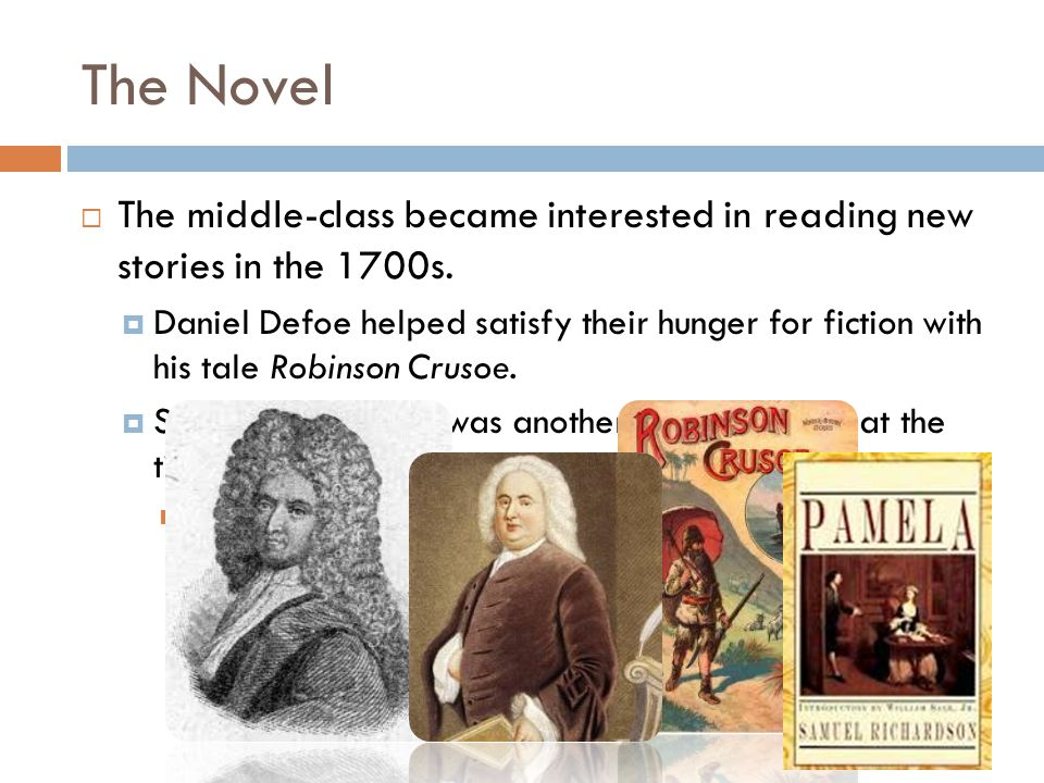 The Novel  The middle-class became interested in reading new stories in the 1700s.