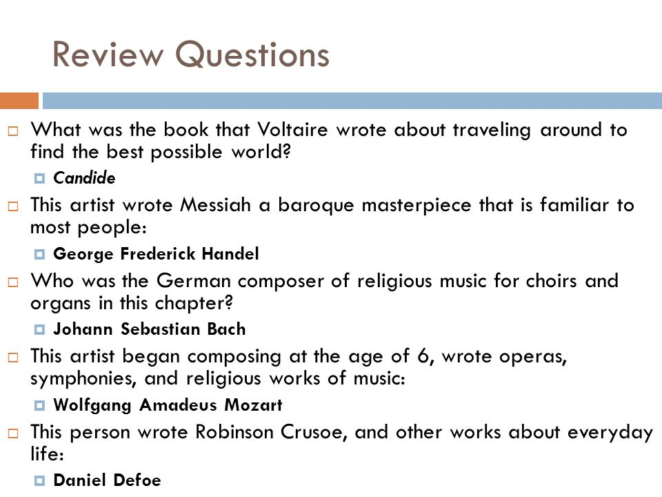 Review Questions  What was the book that Voltaire wrote about traveling around to find the best possible world.
