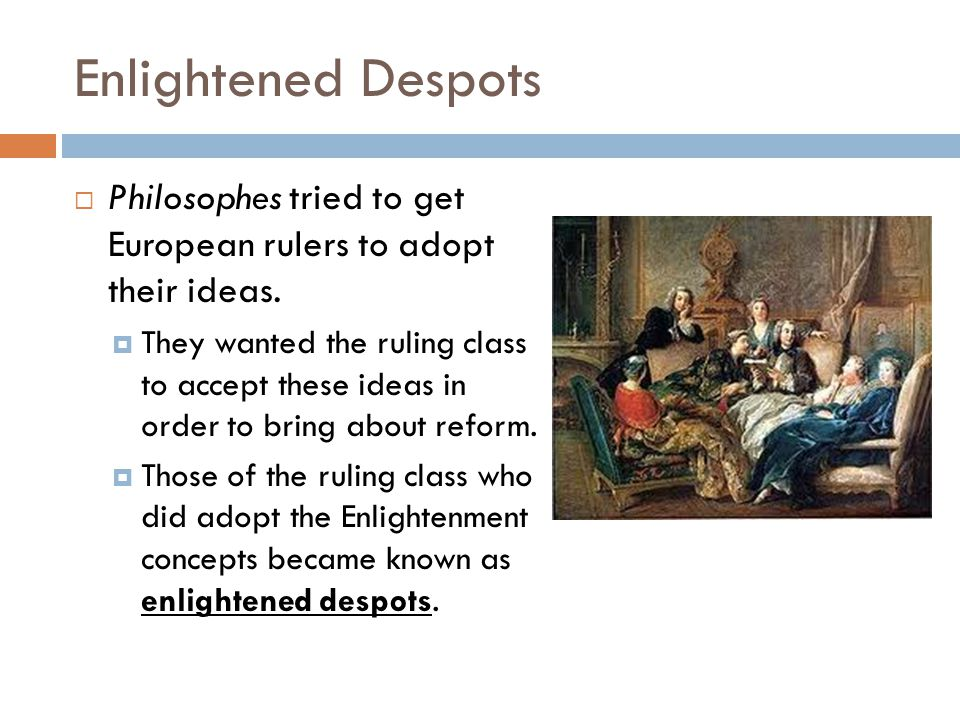 Enlightened Despots  Philosophes tried to get European rulers to adopt their ideas.