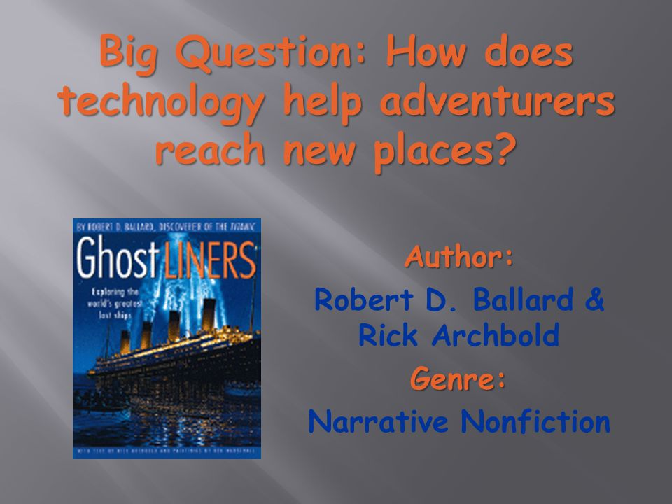 Big Question: How does technology help adventurers reach new places.