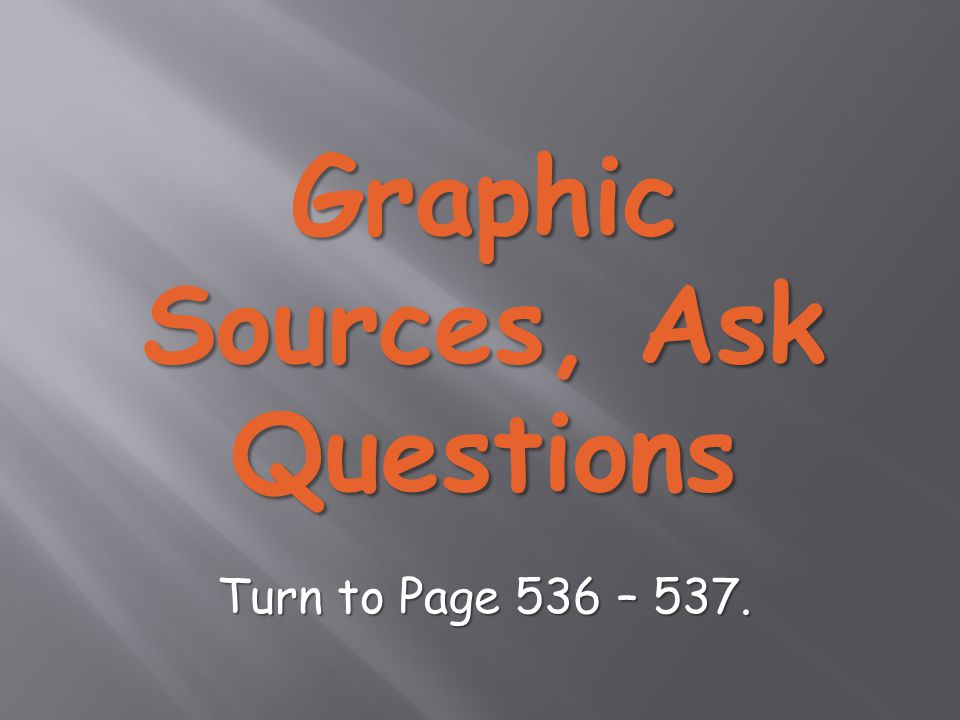 Graphic Sources, Ask Questions Turn to Page 536 – 537.