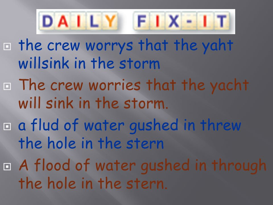  the crew worrys that the yaht willsink in the storm  The crew worries that the yacht will sink in the storm.