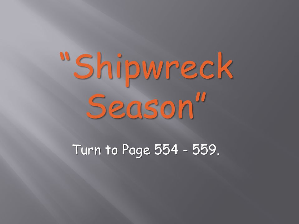 Shipwreck Season Turn to Page 554 - 559.