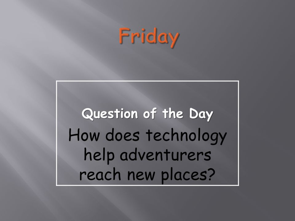 Question of the Day How does technology help adventurers reach new places