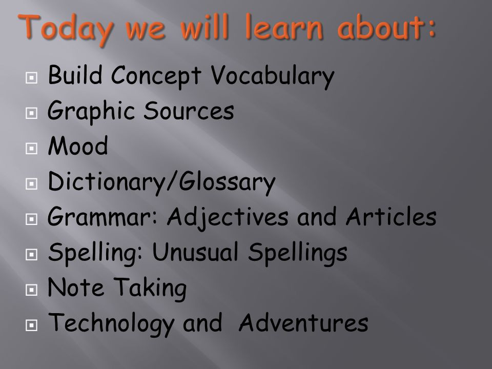  Build Concept Vocabulary  Graphic Sources  Mood  Dictionary/Glossary  Grammar: Adjectives and Articles  Spelling: Unusual Spellings  Note Taking  Technology and Adventures