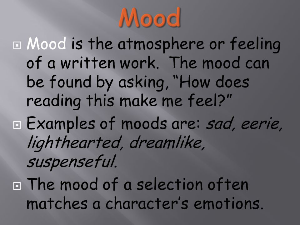  Mood is the atmosphere or feeling of a written work.
