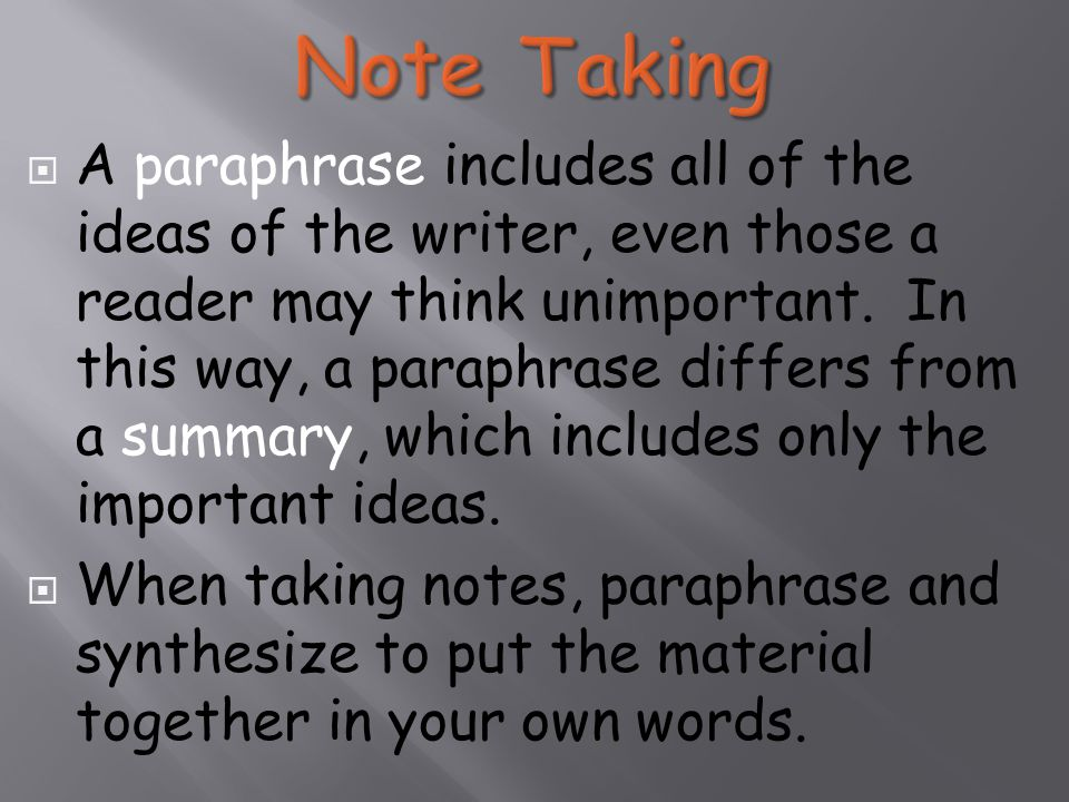  A paraphrase includes all of the ideas of the writer, even those a reader may think unimportant.