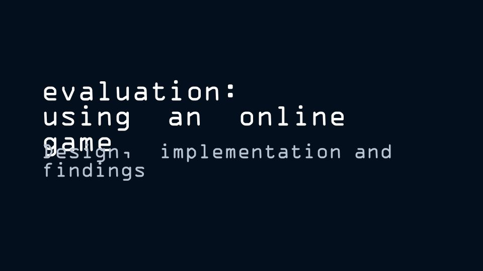 evaluation: using an online game Design, implementation and findings