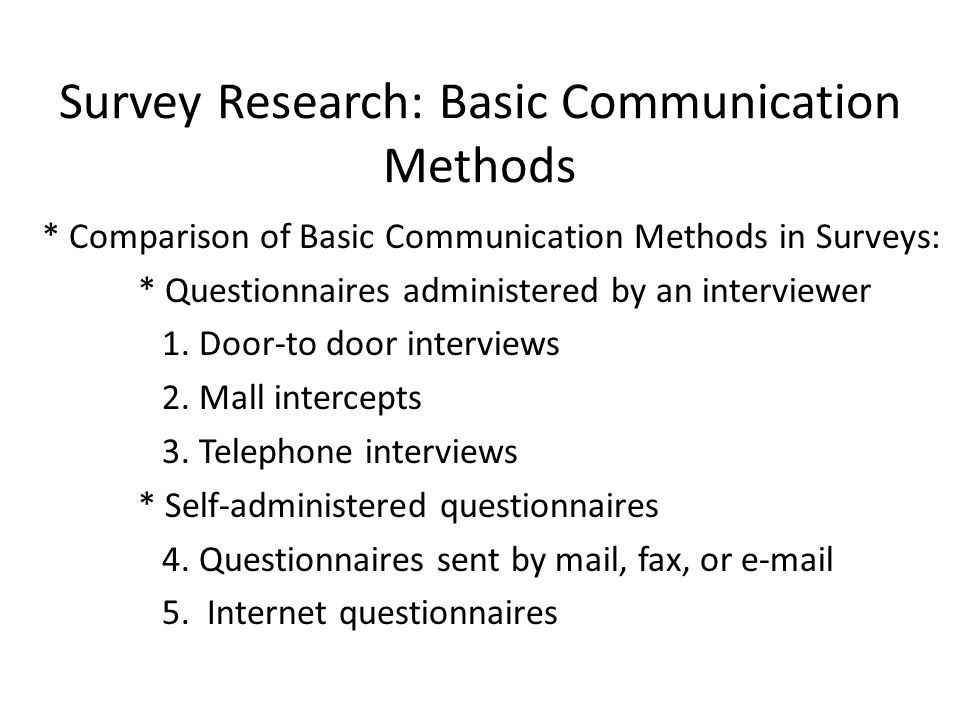 Survey Research: Basic Communication Methods * Comparison of Basic Communication Methods in Surveys: * Questionnaires administered by an interviewer 1.