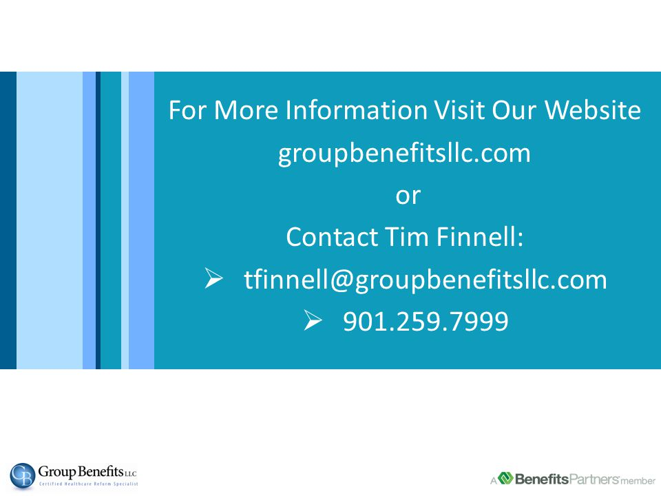 For More Information Visit Our Website groupbenefitsllc.com or Contact Tim Finnell:  tfinnell@groupbenefitsllc.com  901.259.7999