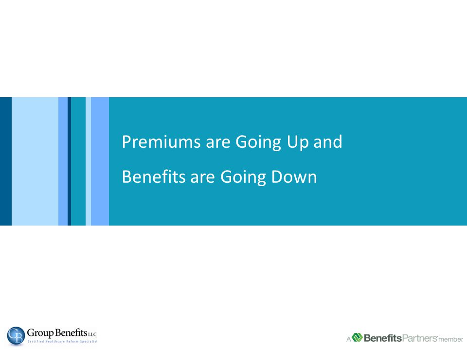 Premiums are Going Up and Benefits are Going Down