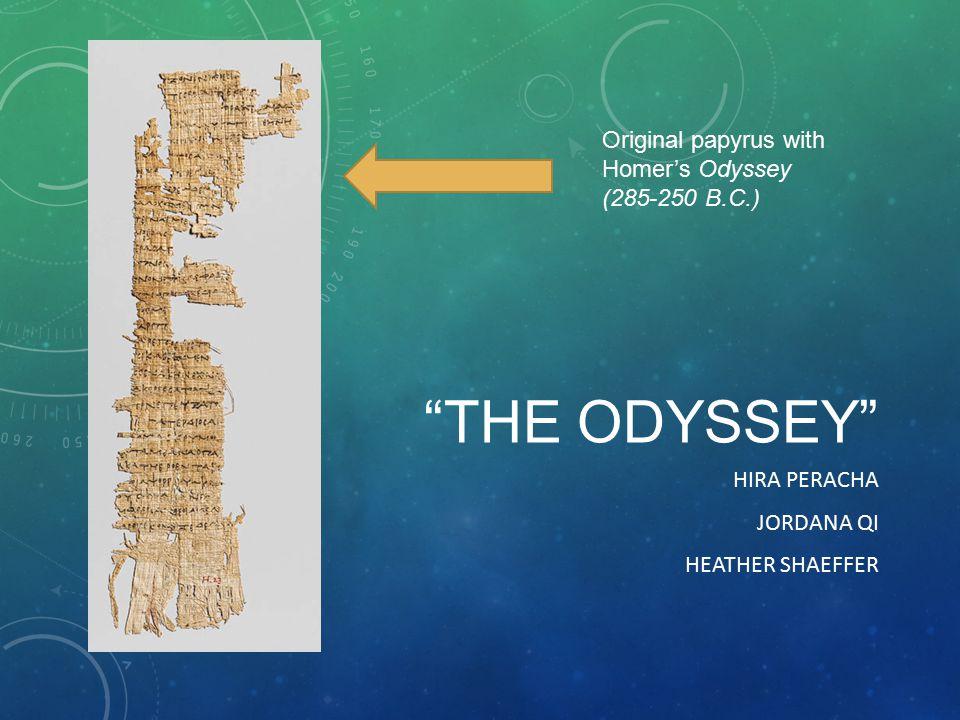 THE ODYSSEY HIRA PERACHA JORDANA QI HEATHER SHAEFFER Original papyrus with Homer's Odyssey (285-250 B.C.)
