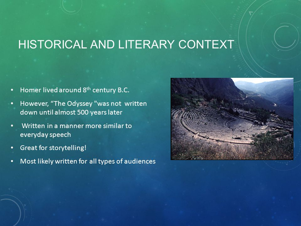 HISTORICAL AND LITERARY CONTEXT Homer lived around 8 th century B.C.