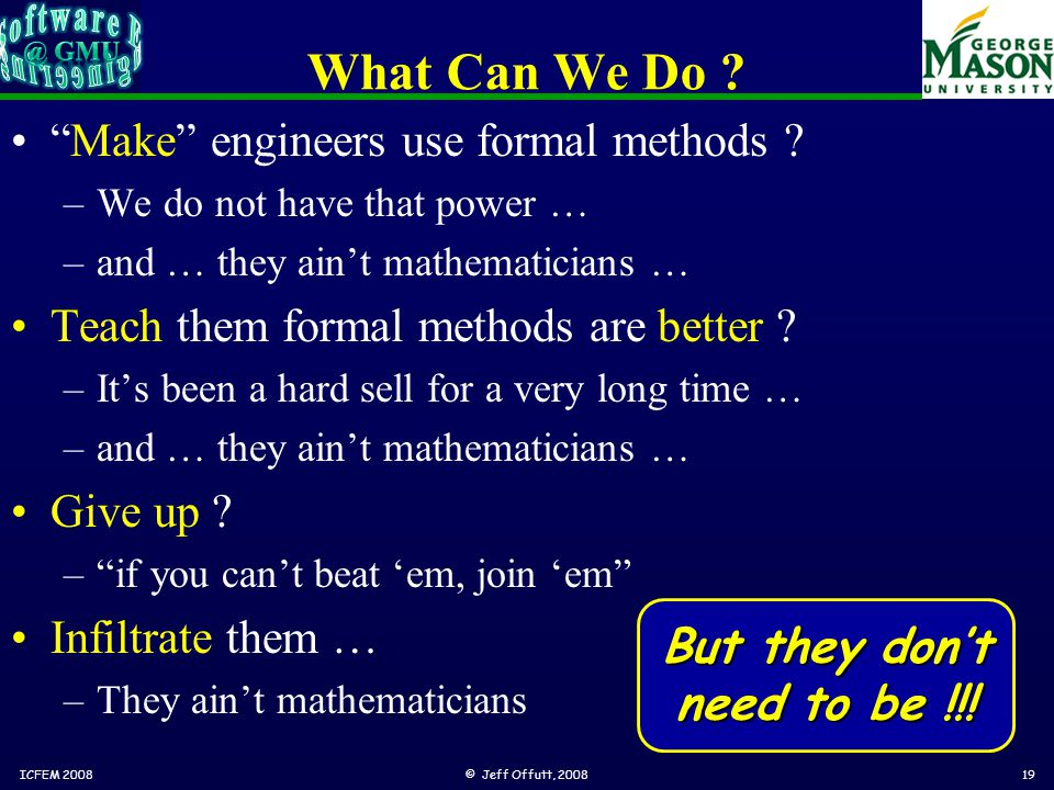 What Can We Do . Make engineers use formal methods .