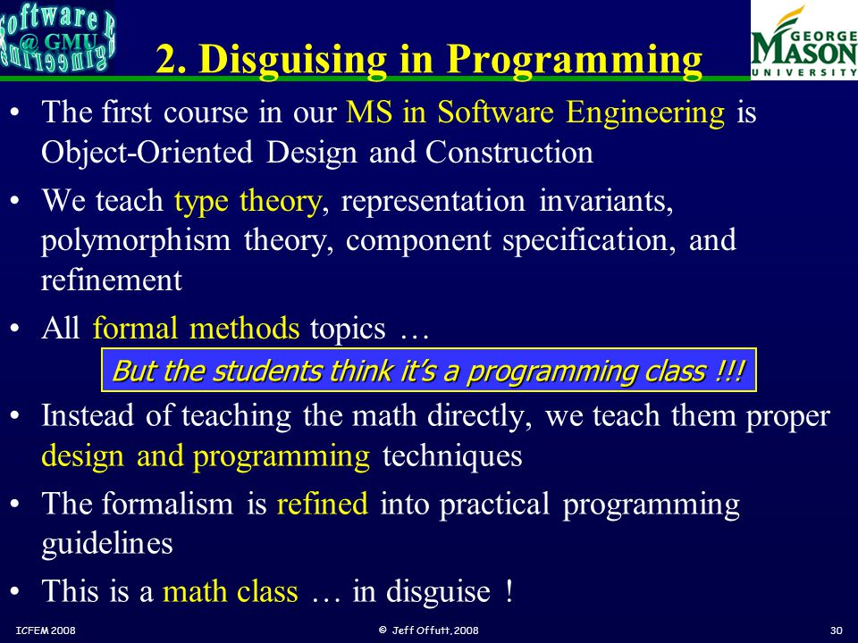 2. Disguising in Programming The first course in our MS in Software Engineering is Object-Oriented Design and Construction We teach type theory, repre