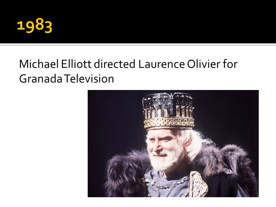 Michael Elliott directed Laurence Olivier for Granada Television