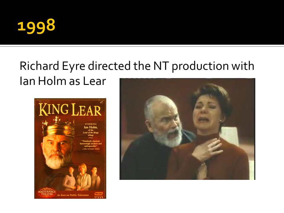 Richard Eyre directed the NT production with Ian Holm as Lear