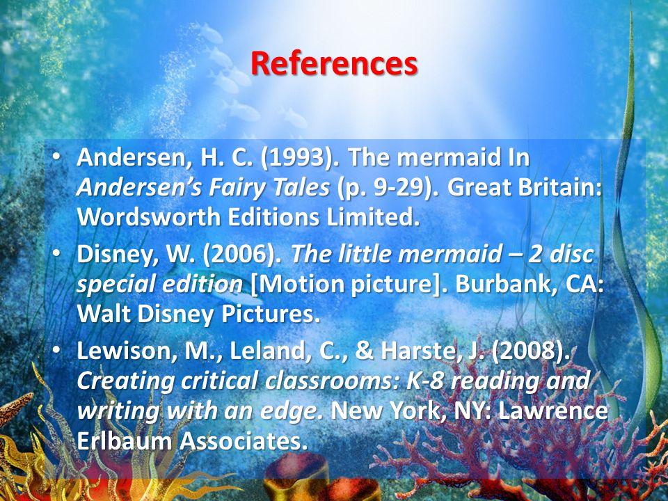 References Andersen, H. C. (1993). The mermaid In Andersen's Fairy Tales (p.