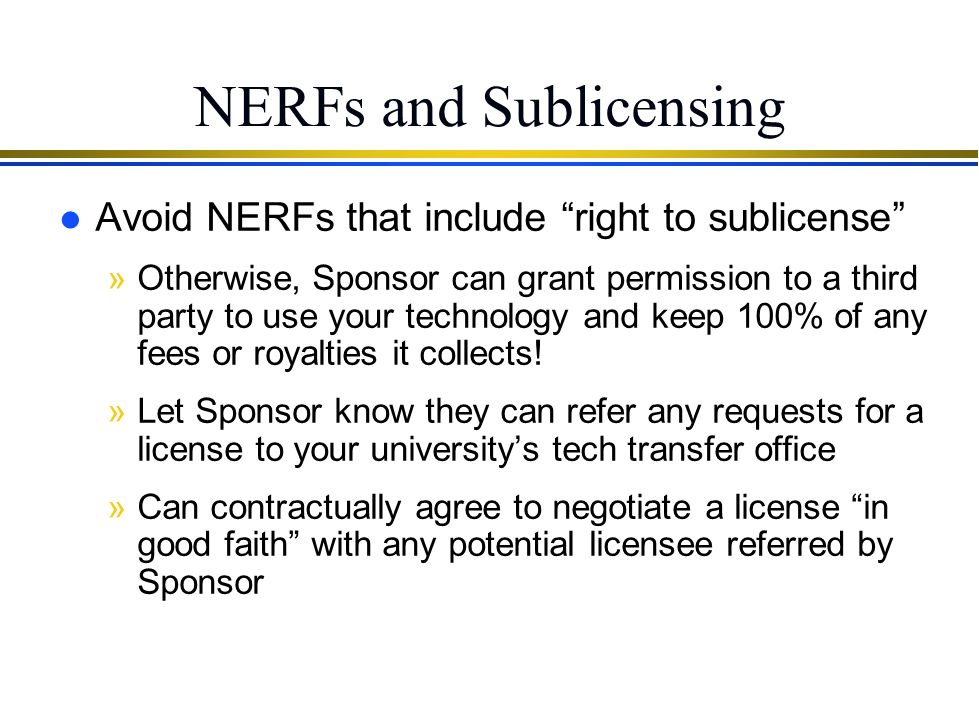 NERFs: Mitigation l Best practices for NERFs: »Require patent cost reimbursement and/or annual fee to maintain NERF –Or, include express statement tha