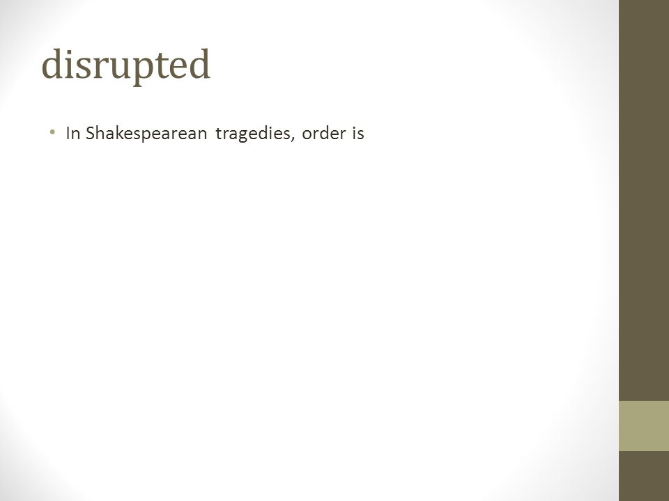disrupted In Shakespearean tragedies, order is