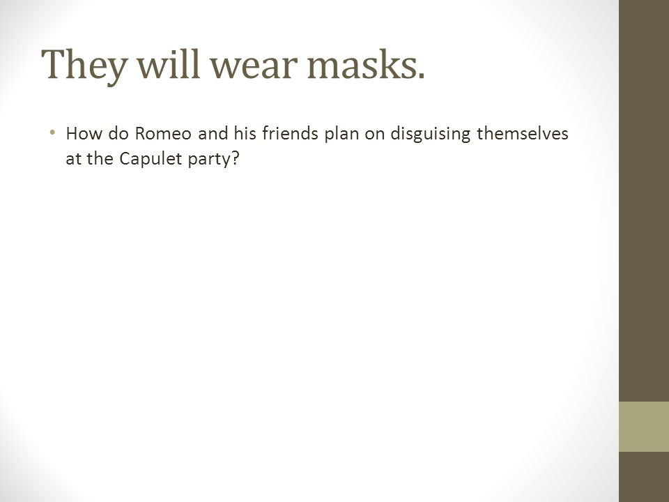 They will wear masks.