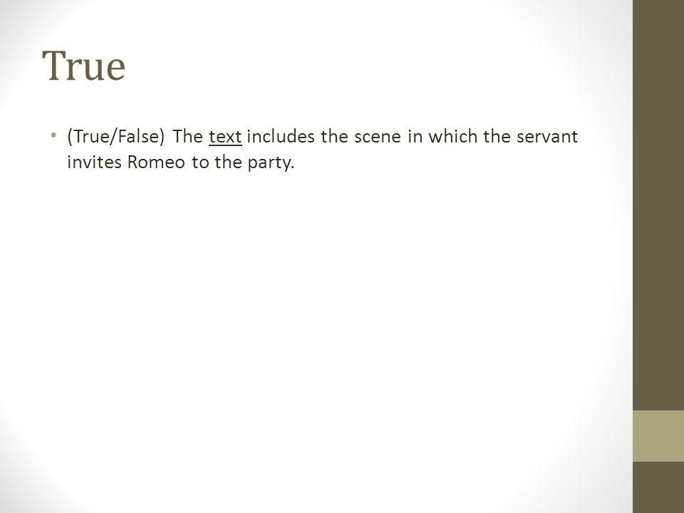 True (True/False) The text includes the scene in which the servant invites Romeo to the party.