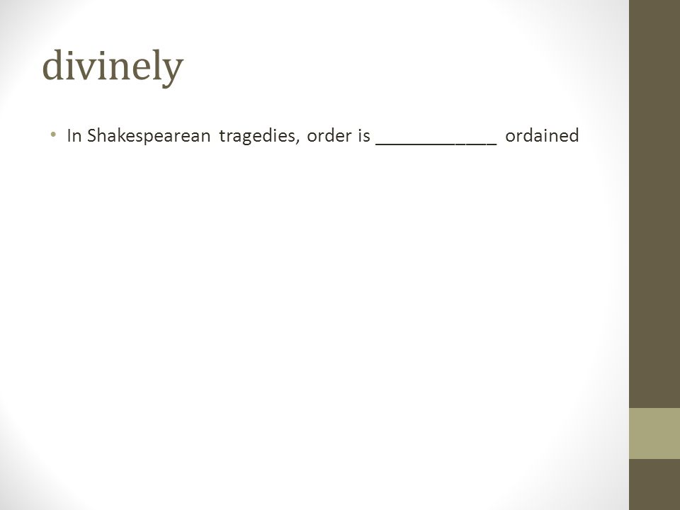 divinely In Shakespearean tragedies, order is ____________ ordained