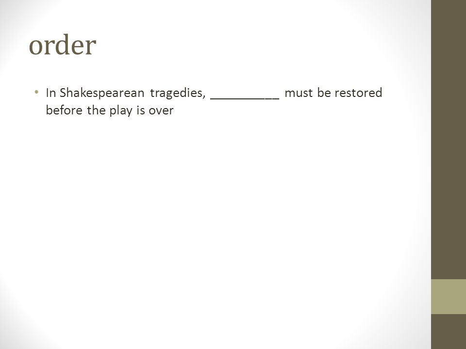 order In Shakespearean tragedies, __________ must be restored before the play is over