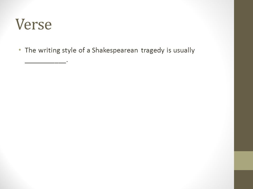 Verse The writing style of a Shakespearean tragedy is usually ___________.