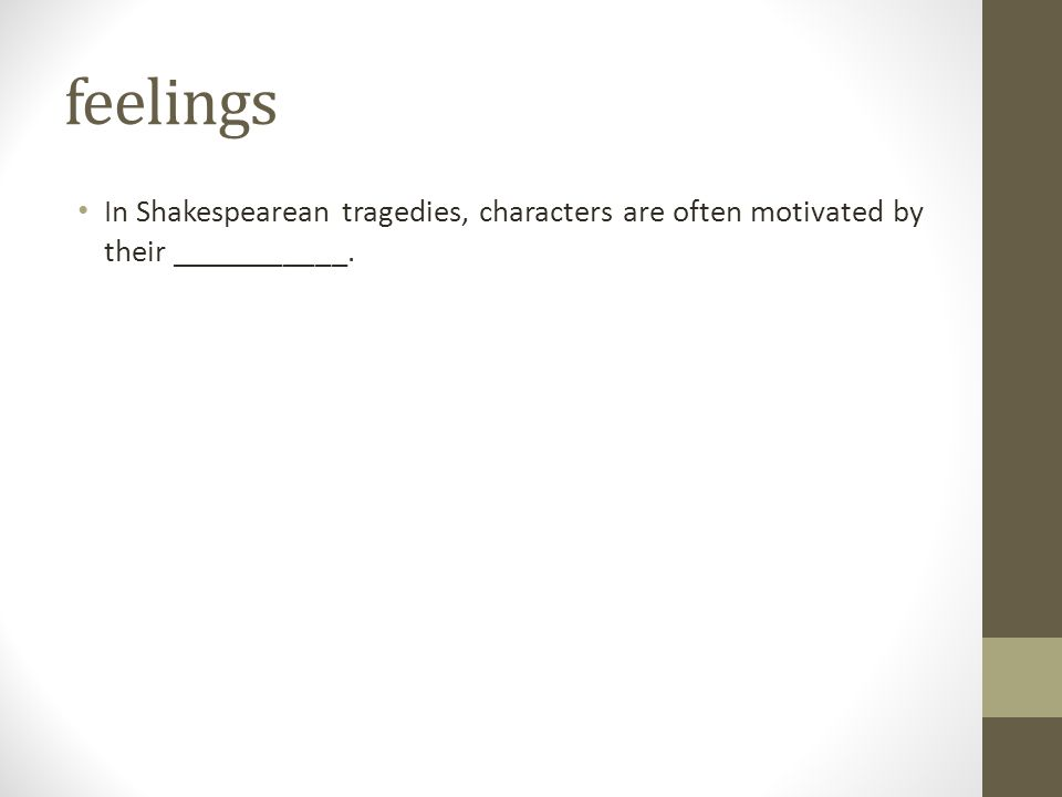 feelings In Shakespearean tragedies, characters are often motivated by their ___________.