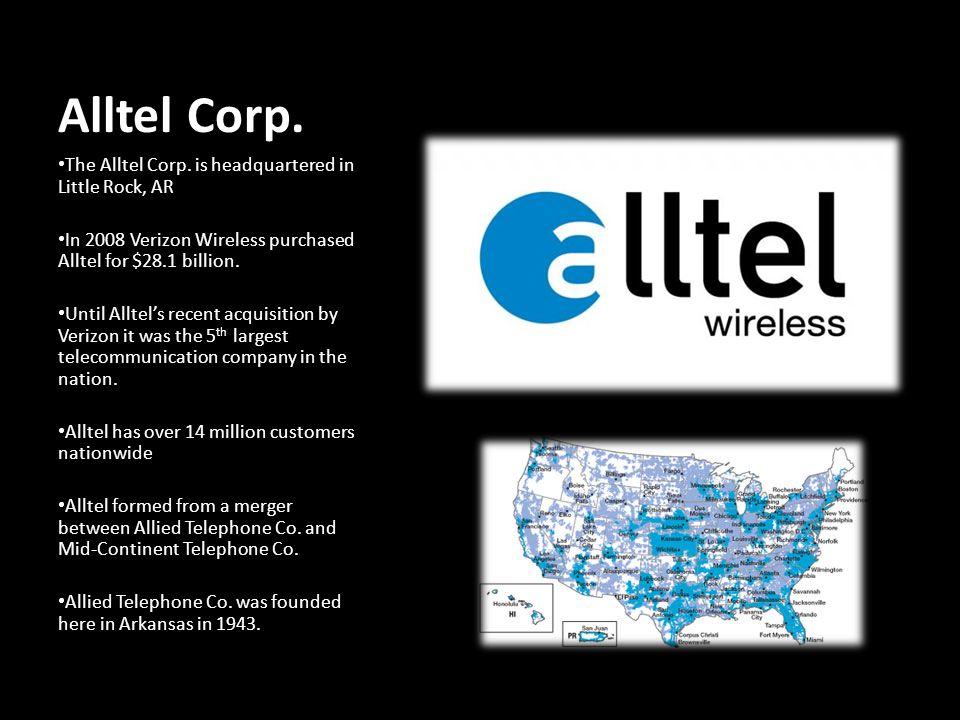 Alltel Corp. The Alltel Corp. is headquartered in Little Rock, AR In 2008 Verizon Wireless purchased Alltel for $28.1 billion. Until Alltel's recent a