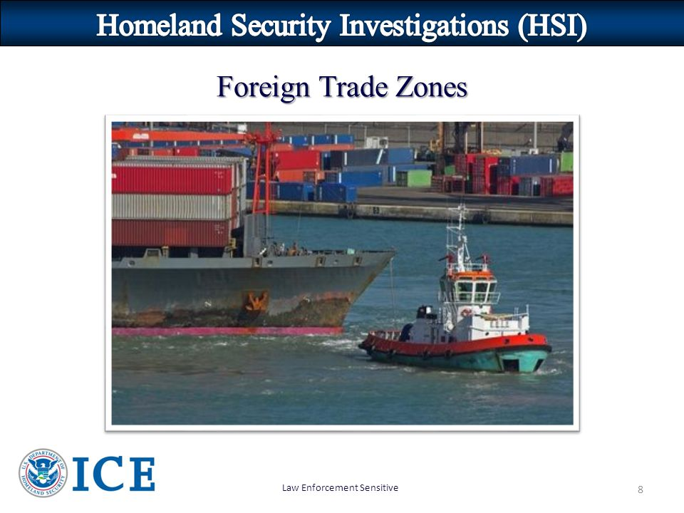 Law Enforcement Sensitive 8 Foreign Trade Zones