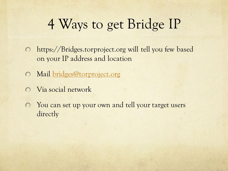 4 Ways to get Bridge IP https://Bridges.torproject.org will tell you few based on your IP address and location Mail bridges@torproject.orgbridges@torp