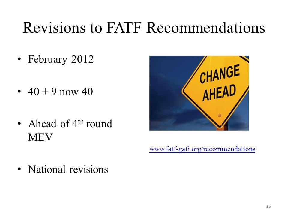 Revisions to FATF Recommendations February now 40 Ahead of 4 th round MEV National revisions   15