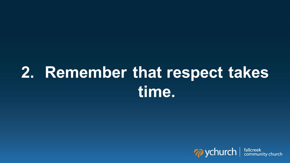 2.Remember that respect takes time.