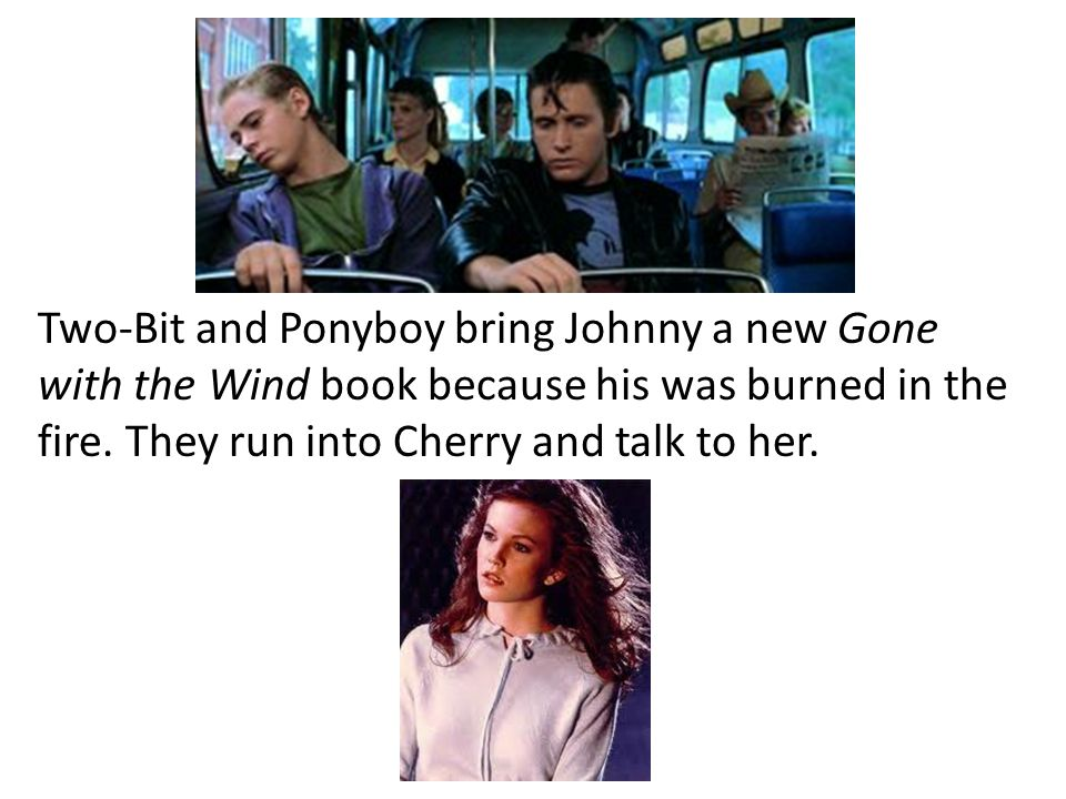 Two-Bit and Ponyboy bring Johnny a new Gone with the Wind book because his was burned in the fire. They run into Cherry and talk to her.
