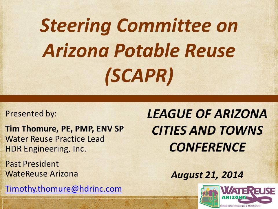 Steering Committee on Arizona Potable Reuse (SCAPR) Presented by: Tim Thomure, PE, PMP, ENV SP Water Reuse Practice Lead HDR Engineering, Inc.