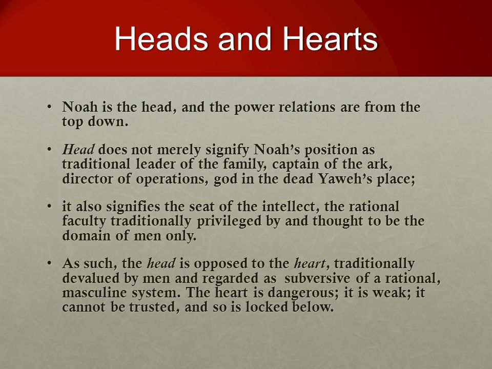 Heads and Hearts Noah is the head, and the power relations are from the top down. Noah is the head, and the power relations are from the top down. Hea