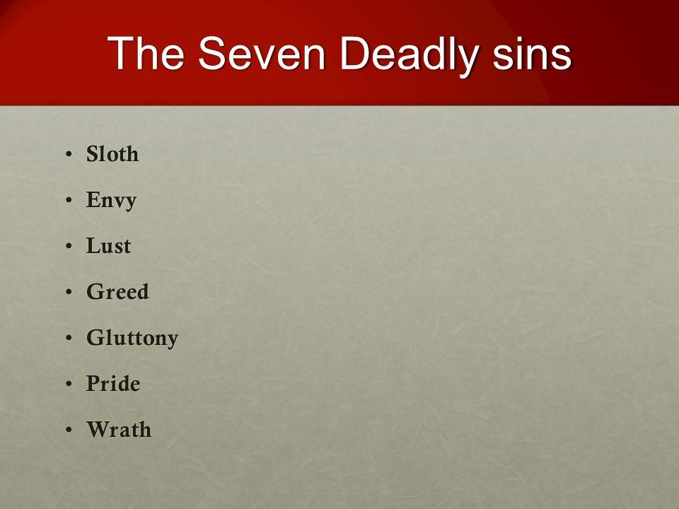 The Seven Deadly sins Sloth Sloth Envy Envy Lust Lust Greed Greed Gluttony Gluttony Pride Pride Wrath Wrath